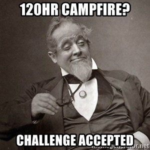 1889 [10] guy - 120hr CampFire? Challenge Accepted