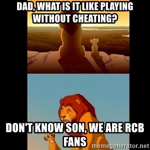 Lion King Shadowy Place - Dad, what is it like playing without cheating? Don't know son, we are RCB fans