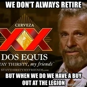 Dos Equis Man - We don't always Retire But when we do we have a buy out at the Legion