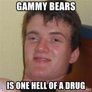 Stoner Stanley - Gammy Bears Is one hell of a drug
