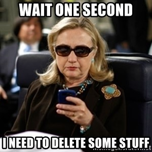 Hillary Clinton Texting - Wait one second  i need to delete some stuff