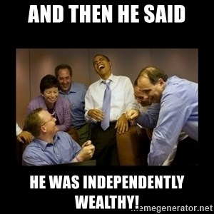 obama laughing  - And then he said he was independently wealthy!