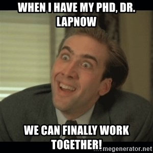 Nick Cage - When I have my phd, Dr. Lapnow we can finally work together!
