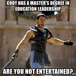 GLADIATOR - Cody has a master's degree in education leadership are you not entertained?