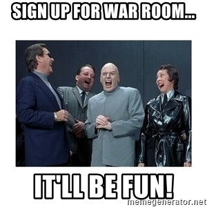 Dr. Evil Laughing - Sign up for War Room... It'll be fun!