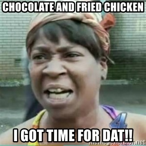 Sweet Brown Meme - Chocolate and Fried Chicken I got time for dat!!