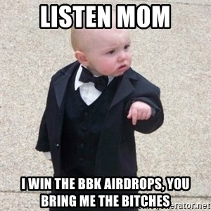 Mafia Baby - Listen mom I win the bbk airdrops, you bring me the bitches