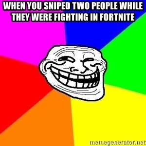 Trollface - When you sniped two people while they were fighting in Fortnite