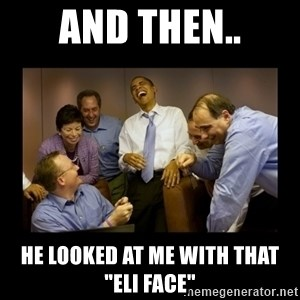 """obama laughing  - and then.. he looked at me with that """"eli face"""""""