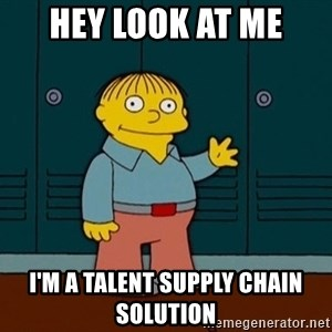Ralph Wiggum - Hey look at me I'm a talent supply chain solution