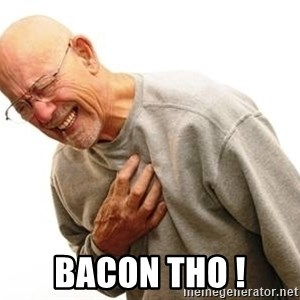 Old Man Heart Attack - Bacon tho !