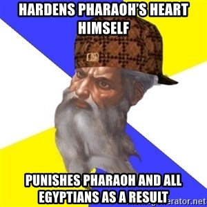 Scumbag God - Hardens Pharaoh's heart himself Punishes Pharaoh and all egyptians as a result