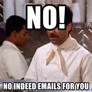 No Soup for You - NO!  NO INDEED EMAILS FOR YOU