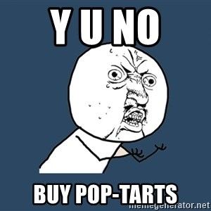 Y U No - y u no  buy pop-tarts