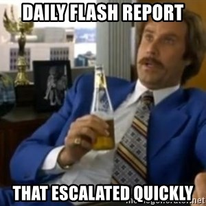 That escalated quickly-Ron Burgundy - DAILY FLASH REPORT THAT ESCALATED QUICKLY