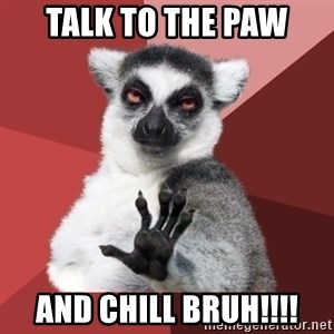 Chill Out Lemur - talk to the paw and chill bruh!!!!