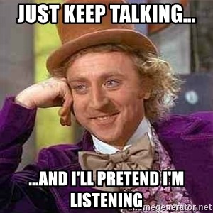 Charlie meme - just keep talking... ...and i'll pretend i'm listening
