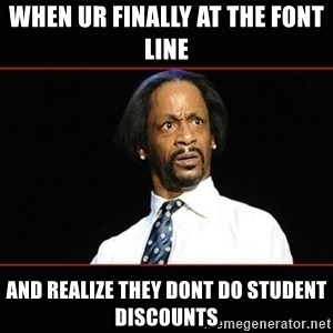 katt williams shocked - WHEN UR FINALLY AT THE FONT  LINE AND realize THEY DONT DO STUDENT DISCOUNTS