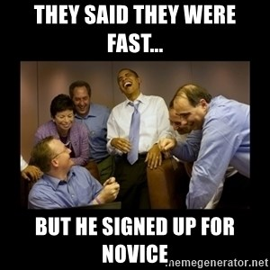 obama laughing  - They said they were fast... But he signed up for Novice