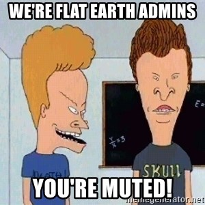 Beavis and butthead - We're Flat Earth Admins You're muted!