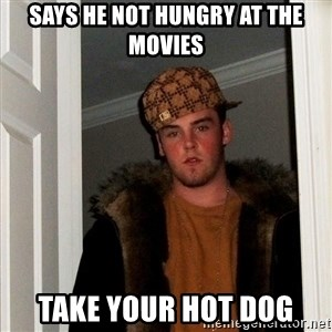 Scumbag Steve - says he not hungry at the movies take your hot dog