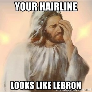 Facepalm Jesus - Your Hairline Looks like lebron