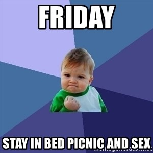 Success Kid - FRIDAY Stay in bed picnic and sex