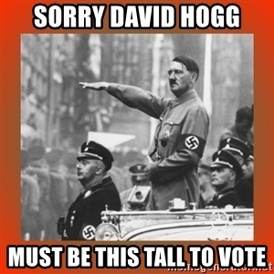 Heil Hitler - Sorry David HOGG Must be this tall to vote