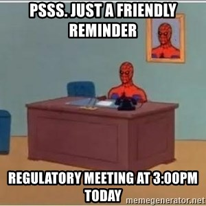 Spiderman Desk - Psss. Just a friendly Reminder Regulatory Meeting at 3:00PM today