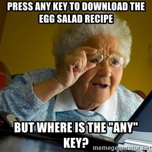 """Internet Grandma Surprise - press any key to download the egg salad recipe But where is the """"any"""" key?"""