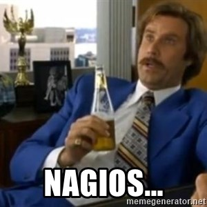 That escalated quickly-Ron Burgundy - Nagios...