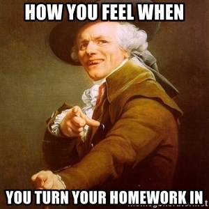 Joseph Ducreux - how you feel when you turn your homework in