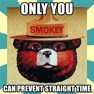 Smokey the Bear - ONLY YOU CAN PREVENT STRAIGHT TIME