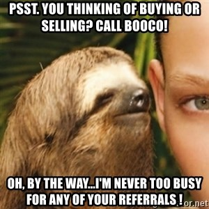 Whispering sloth - Psst. You thinking of buying or selling? Call Booco! Oh, by the way...I'm never too busy for any of your referrals !