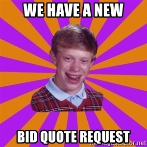 Unlucky Brian Strikes Again - WE HAVE A NEW BID QUOTE REQUEST