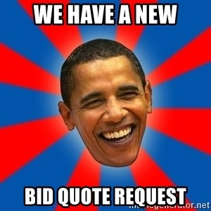 Obama - WE HAVE A NEW BID QUOTE REQUEST