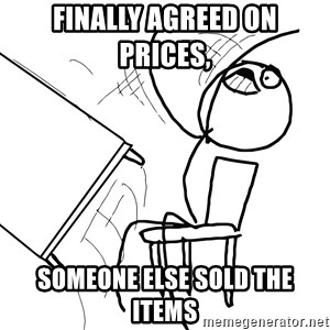 Desk Flip Rage Guy - finally agreed on prices,  someone else sold the items