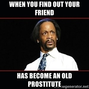 katt williams shocked - WHEN YOU FIND OUT YOUR FRIEND HAS BECOME AN OLD PROSTITUTE