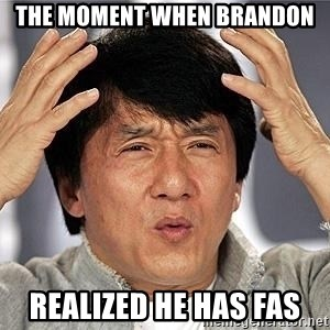 Confused Jackie Chan - The Moment When Brandon realized he has FAS