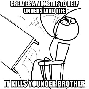 Desk Flip Rage Guy - Creates a monster to help understand life It kills younger brother
