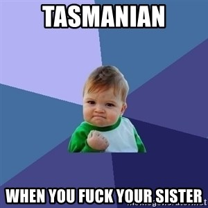 Success Kid - Tasmanian when you fuck your sister