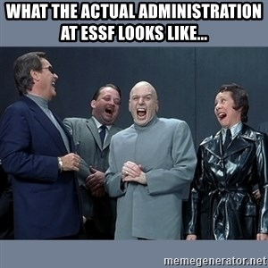 Dr. Evil and His Minions - What the actual administration at ESSF looks like...