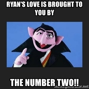The Count from Sesame Street - Ryan's love is brought to you by The number two!!