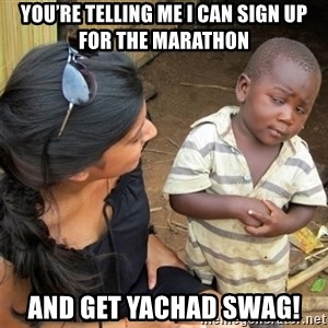 So You're Telling me - You're telling me I can sign up for the marathon And get Yachad swag!