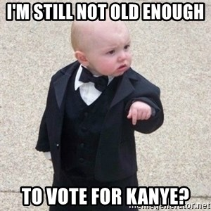Mafia Baby - i'm still not old enough to vote for kanye?
