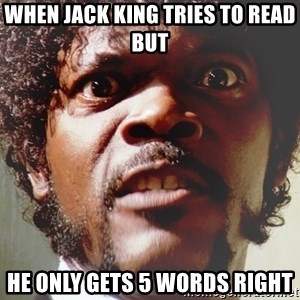 Mad Samuel L Jackson - When Jack King tries to read but  he only gets 5 words right