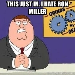 Grinds My Gears - this just in. i hate ron miller