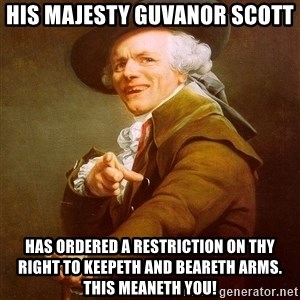 Joseph Ducreux - His Majesty Guvanor Scott Has ordered a restriction on thy right to keepeth and beareth arms. This meaneth you!