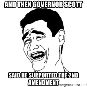 FU*CK THAT GUY - And then Governor Scott Said he supported the 2nd Amendment