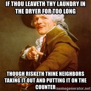 Joseph Ducreux - if thou leaveth thy laundry in the dryer for too long though risketh thine neighbors taking it out and putting it on the counter
